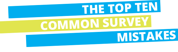 Ten Common Survey Mistakes